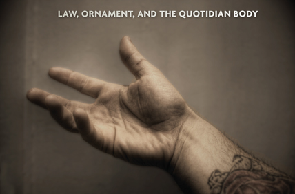 Law, Ornament, and the Quotidian Body