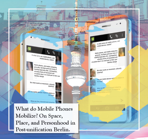 What do Mobile Phones Mobilize? On Space, Place, and Personhood in Post-unification Berlin.