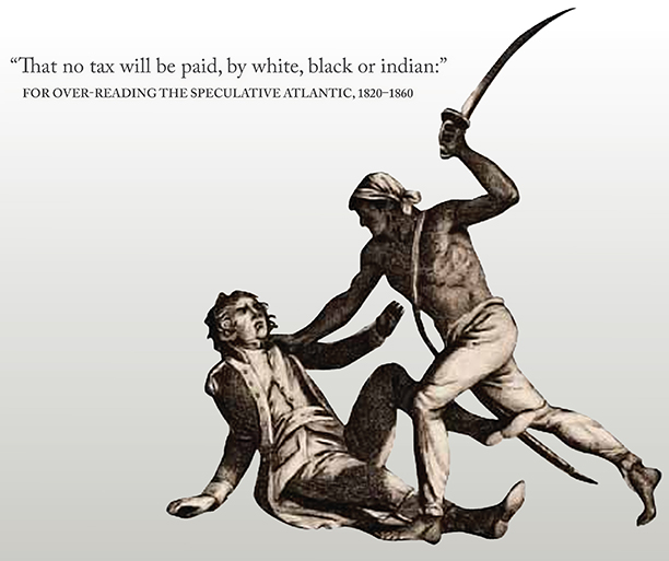"""That no tax will be paid, by white, black or indian:""  For Over-Reading the Speculative Atlantic, 1820–1860"