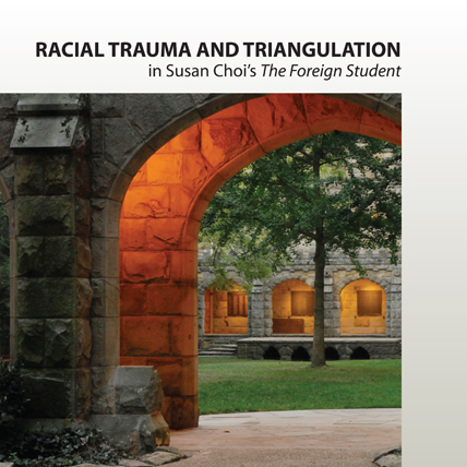 Racial Trauma and Triangulation in Susan Choi's The Foreign Student