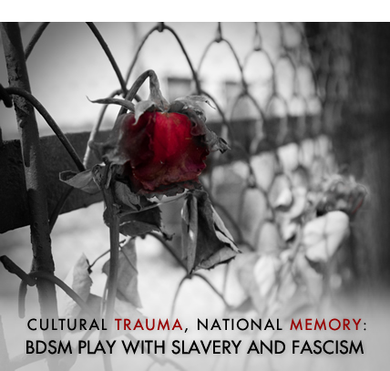 Cultural Trauma, National Memory: BDSM Play with Slavery and Fascism